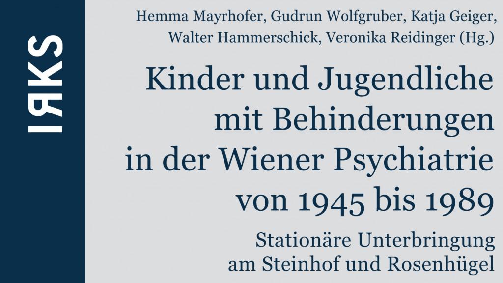 Deckblatt Studie: Kinder und Jugendliche mit Behinderungen in der Wiener Psychiatrie von 1945 bis 1989