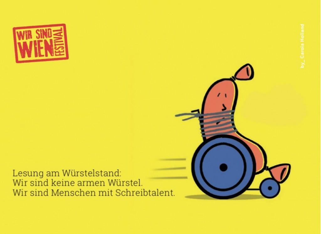 Eine Zeichnung eines Würstels im Rollstuhl fährt von links nach rechts und ist rechts auf der Zeichnung. Links daneben steht der Text: Lesung am Würstelstand Wir sind keine armen Würstel Wir sind Menschen mit Schreibtalent
