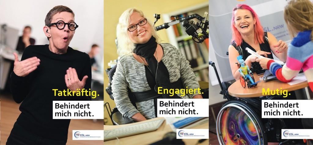 3 Bilder, 1 gebärdende Frau, 2 Frauen im Rollstuhl. Die Texte Tatkräftig, Engagiert, Mutig. Behindert mich nicht.
