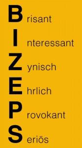vertikale Schrift BIZEPS, daraus ergibt sich in den Zeilen Brisant, Interessant, Zynisch, Ehrlich, Provokant, Seriös