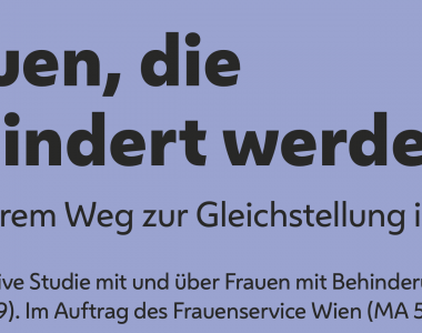 Studie: Frauen, die behindert werden... ... auf ihrem Weg zur Gleichstellung in Wien