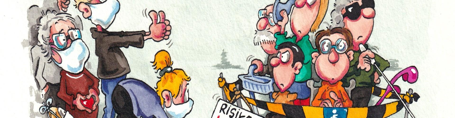 Ein Cartoon, unten steht: Inklusion in Zeiten der Pandemie. Darüber der Cartoon, rechts mit einem gelbschwarzem Band mit blauem Rollstuhlpiktogramm eingegrenzt eine blinde Frau mit Taststock, 2 Männer im Rollstuhl, eine schwerhörige Person die einen Trichter ans Ohr hält, ein älterer Mann mit Rollator. Alle ohne Maske. Auf der Abgrenzung steht: Risikogruppe. Links davon im Freien 1 Mann, 2 Frauen und ein kleiner Hund mit Maske, Herzluftballon. Eine Frau legt Blumen vor die Absperrung.